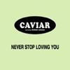 Caviarnever_stop_loving_you